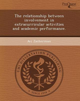 The Relationship Between Involvement in Extracurricular Activities and Academic Performance (Paperback): Adam H Willitsford,...