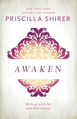 Awaken - 90 Days with the God who Speaks (Hardcover): Priscilla Shirer