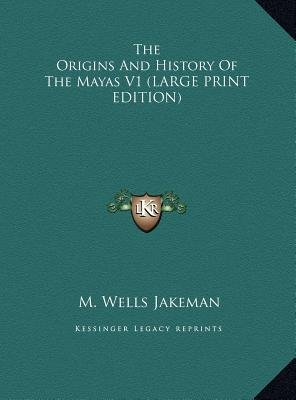 The Origins and History of the Mayas V1 (Large print, Hardcover, large type edition): M. Wells Jakeman