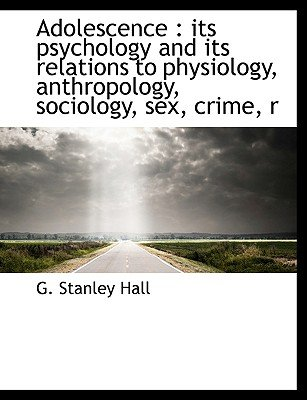 Adolescence - Its Psychology and Its Relations to Physiology, Anthropology, Sociology, Sex, Crime, R (Large print, Paperback,...
