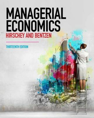 Managerial Economics (Paperback, 13th Revised edition): Mark Hirschey, Eric Bentzen