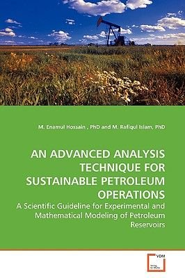 An Advanced Analysis Technique for Sustainable Petroleum Operations (Paperback): M. Enamul Hossain