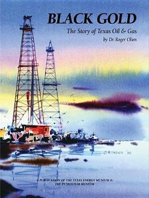 Black Gold - The Story of Texas Oil & Gas (Paperback): Roger Olien
