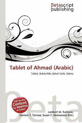 Tablet of Ahmad (Arabic) (Paperback): Lambert M. Surhone, Mariam T. Tennoe, Susan F. Henssonow