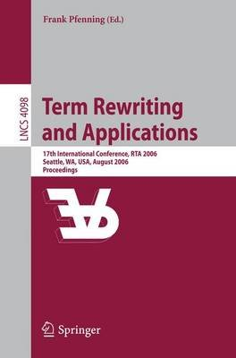 Term Rewriting and Applications - 17th International Conference, RTA 2006, Seattle, WA, USA, August 12-14, 2006, Proceedings...