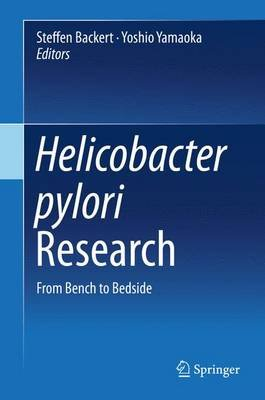Helicobacter pylori Research - From Bench to Bedside (Hardcover, 1st ed. 2016): Steffen Backert, Yoshio Yamaoka