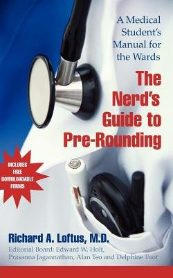 The Nerd's Guide to Pre-Rounding - A Medical Student's Manual to the Wards (Electronic book text): Richard A. Loftus