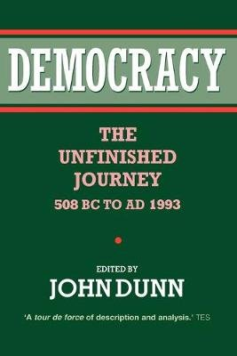 Democracy - The Unfinished Journey, 508 BC to AD 1993 (Paperback, Reissue): John Dunn