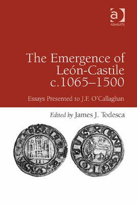 The Emergence of Leon-Castile c.1065-1500 - Essays Presented to J.F. O'Callaghan (Electronic book text, Festschrift):...