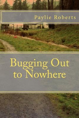 Bugging Out to Nowhere (Paperback): Paylie Roberts