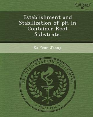 Establishment and Stabilization of PH in Container Root Substrate (Paperback): Ka Yeon Jeong