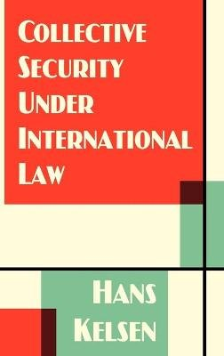 Collective Security Under International Law (Hardcover): Hans Kelsen