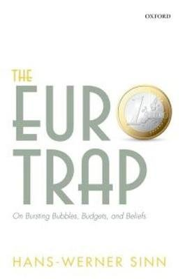 The Euro Trap - On Bursting Bubbles, Budgets, and Beliefs (Paperback): Hans-Werner Sinn