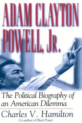 Adam Clayton Powell, Jr. - The Political Biography of an American Dilemma (Electronic book text): Charles V. Hamilton