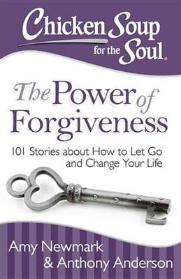 Chicken Soup for the Soul: The Power of Forgiveness - 101 Stories about How to Let Go and Change Your Life (Electronic book...