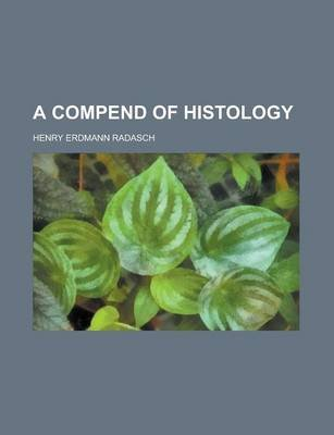 A Compend of Histology (Paperback): Henry Erdmann Radasch
