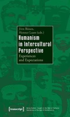 Humanism in Intercultural Perspective - Experiences and Expectations (Paperback): Henner Laass, Jarn Rasen