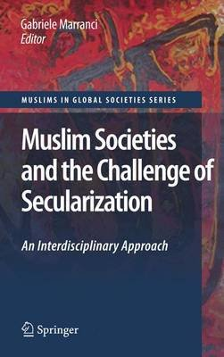 Muslim Societies and the Challenge of Secularization: An Interdisciplinary Approach (Paperback, 2010): Gabriele Marranci