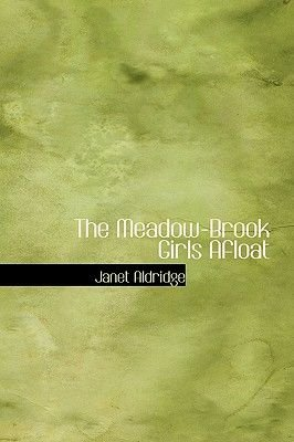 The Meadow-Brook Girls Afloat (Hardcover): Janet Aldridge