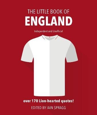 The Little Book of England Football - More than 170 quotes celebrating the Three Lions (Hardcover): Iain Spragg