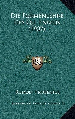 Die Formenlehre Des Qu. Ennius (1907) (German, Hardcover): Rudolf Frobenius