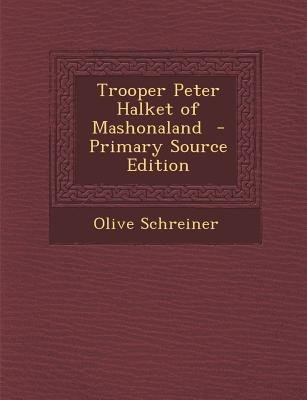 Trooper Peter Halket of Mashonaland (Paperback, Primary Source): Olive Schreiner