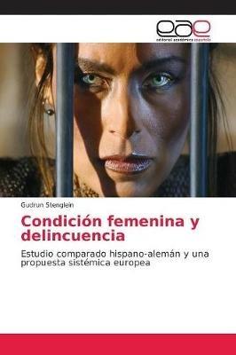 Condicion Femenina y Delincuencia (Spanish, Paperback): Gudrun Stenglein, Antonio S. Nchez-Bay N., Antonio Sanchez-Bayon