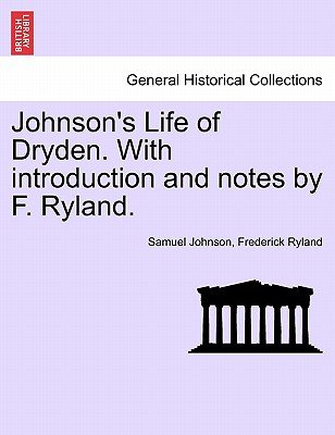 Johnson's Life of Dryden. with Introduction and Notes by F. Ryland. (Paperback): Samuel Johnson, Frederick Ryland