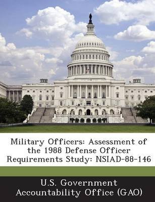 Military Officers - Assessment of the 1988 Defense Officer Requirements Study: Nsiad-88-146 (Paperback): U S Government...