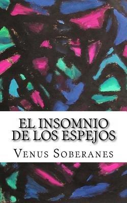 El Insomnio de Los Espejos - Y Otros Cuentos Experimentales (Spanish, Paperback): Venus Soberanes