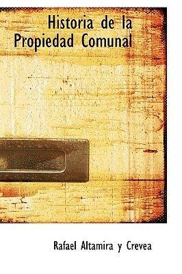 Historia de La Propiedad Comunal (Hardcover): Rafael Altamira Y Crevea