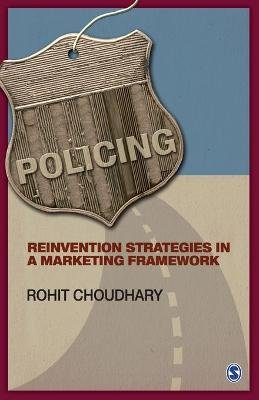 Policing - Reinvention Strategies in a Marketing Framework (Paperback): Rohit Choudhary