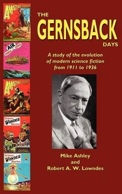 The Gernsback Days (Hardcover): Michael Ashley, Robert A.W. Lowndes