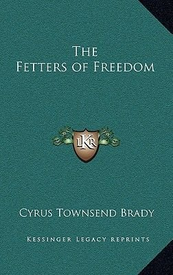 The Fetters of Freedom (Hardcover): Cyrus Townsend Brady