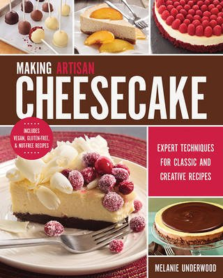 Making Artisan Cheesecake - Expert Techniques for Classic and Creative Recipes (Paperback): Melanie Underwood