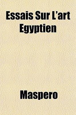 Essais Sur L'Art Egyptien (Paperback): Gaston C. Maspero