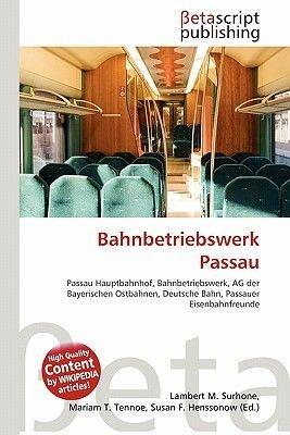 Bahnbetriebswerk Passau (English, German, Paperback): Lambert M. Surhone, Mariam T. Tennoe, Susan F. Henssonow