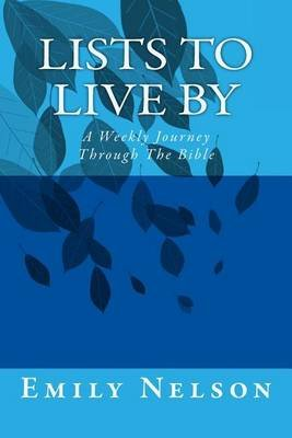 Lists to Live by - A Weekly Journey Through the Bible (Paperback): Emily Nelson