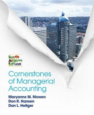 Cornerstones of Managerial Accounting - South African Edition (Paperback): Maryanne Mowen, Don Hansen, Dan Heitger