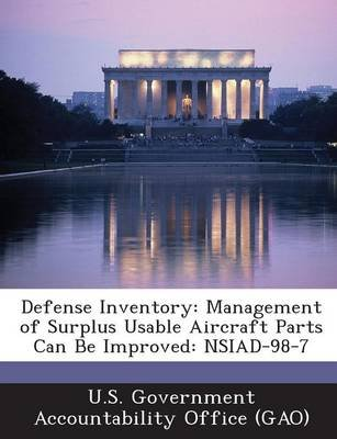 Defense Inventory - Management of Surplus Usable Aircraft Parts Can Be Improved: Nsiad-98-7 (Paperback): U S Government...