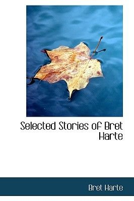 Selected Stories of Bret Harte (Paperback): Bret Harte
