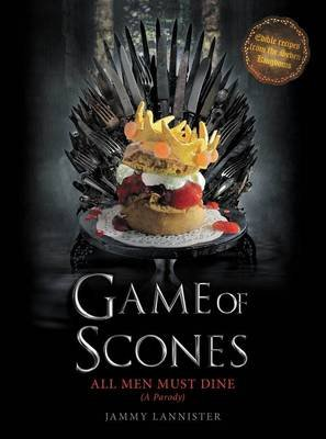 Game of Scones - All Men Must Dine: A Parody (Hardcover): Jammy Lannister