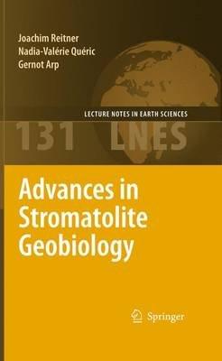 Advances in Stromatolite Geobiology (Paperback, 2011 ed.): Joachim Reitner, Nadia-Valerie Queric, Gernot Arp