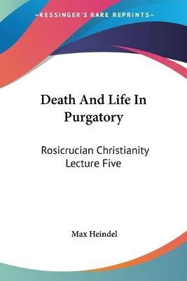 Death and Life in Purgatory - Rosicrucian Christianity Lecture Five (Paperback): Max Heindel