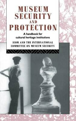 Museum Security and Protection - A Handbook for Cultural Heritage Institutions (Hardcover): Robert Burke, David Liston
