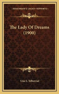 The Lady of Dreams (1900) (Hardcover): Una L. Silberrad