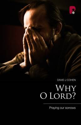 Why O Lord? Praying Our Sorrows - Praying Our Sorrows (Paperback): David J. Cohen