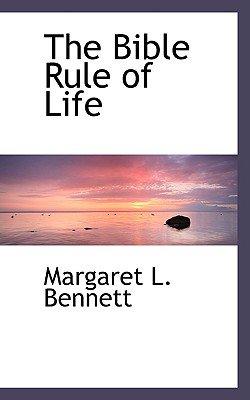 The Bible Rule of Life (Paperback): Margaret L. Bennett