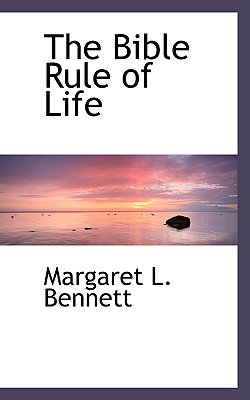 The Bible Rule of Life (Paperback): Margaret L. Bennett
