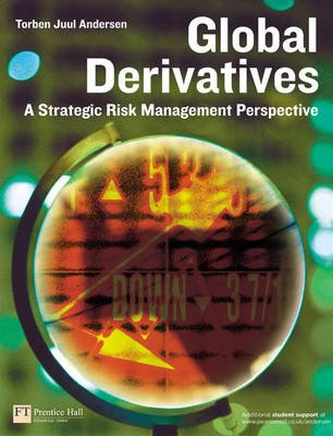 Global Derivatives - A Strategic Risk Management Perspective (Paperback): Torben Juul Andersen